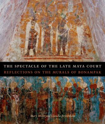 The Spectacle of the Late Maya Court By Miller, Mary/ Brittenham, Claudia